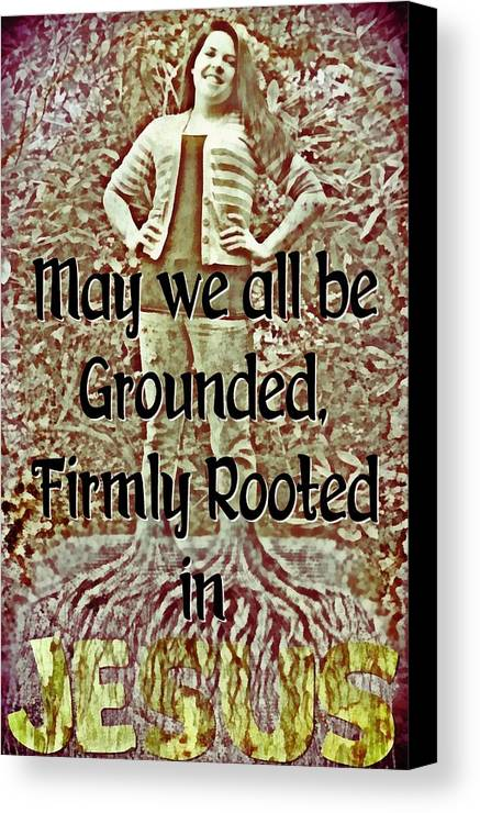 Jesus Canvas Print featuring the digital art Firmly Rooted by Michelle Greene Wheeler