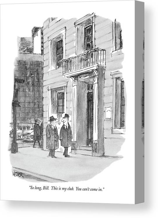 (man Looks Devious As He Parts With His Friend On The Street.)  Men Canvas Print featuring the drawing So Long, Bill. This Is My Club. You Can't Come In by Robert Weber