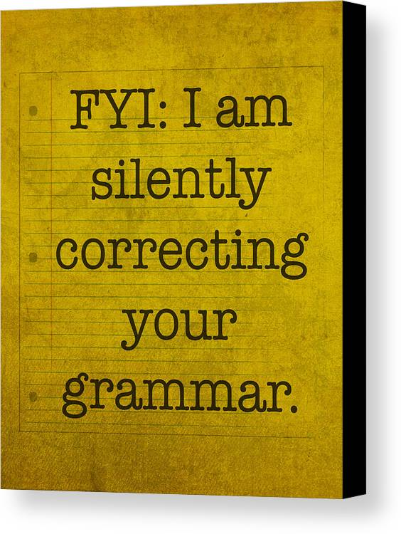 Humor Canvas Print featuring the mixed media Fyi I Am Silently Correcting Your Grammar by Design Turnpike