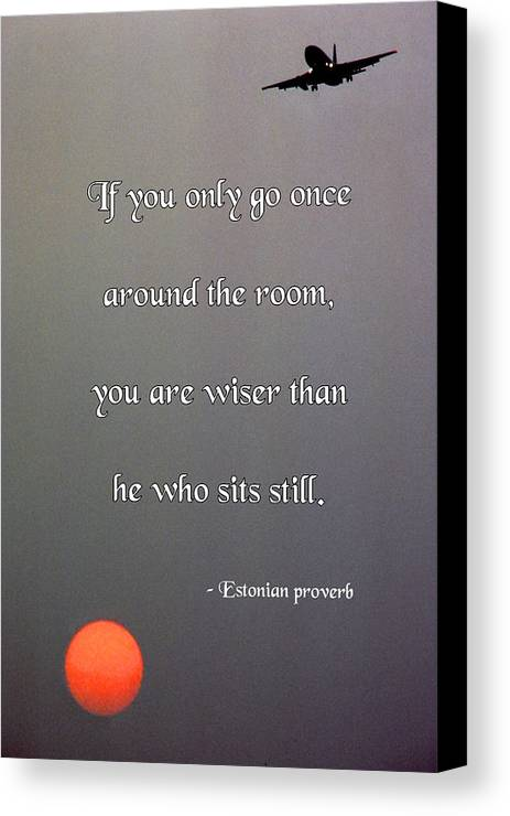 Quotation Canvas Print featuring the photograph If You Only Go Once Around The Room by Mike Flynn