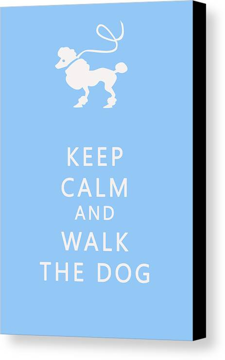 Keep Calm Canvas Print featuring the photograph Keep Calm And Walk The Dog by Georgia Fowler