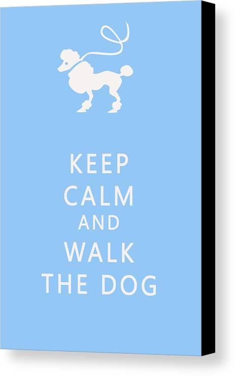 Keep Calm Canvas Print featuring the photograph Keep Calm And Walk The Dog by Georgia Fowler