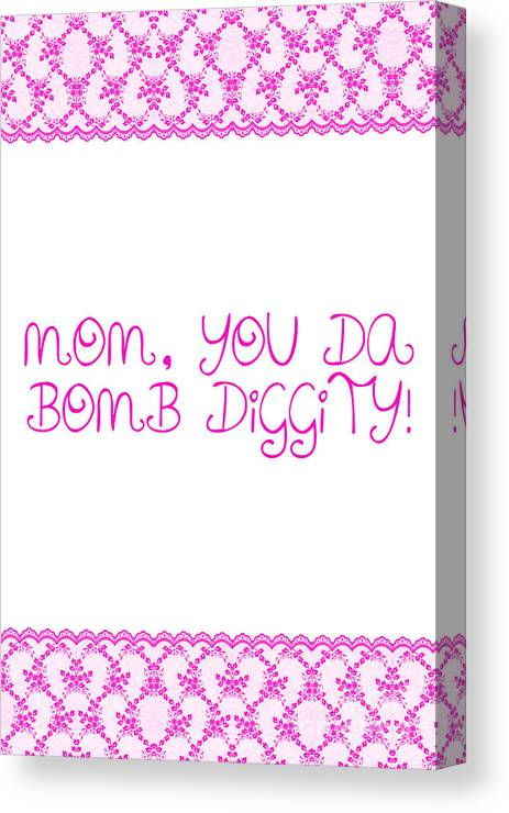 Mothers Day Canvas Print featuring the photograph Mom Is Bomb Diggity by Sabine Jacobs