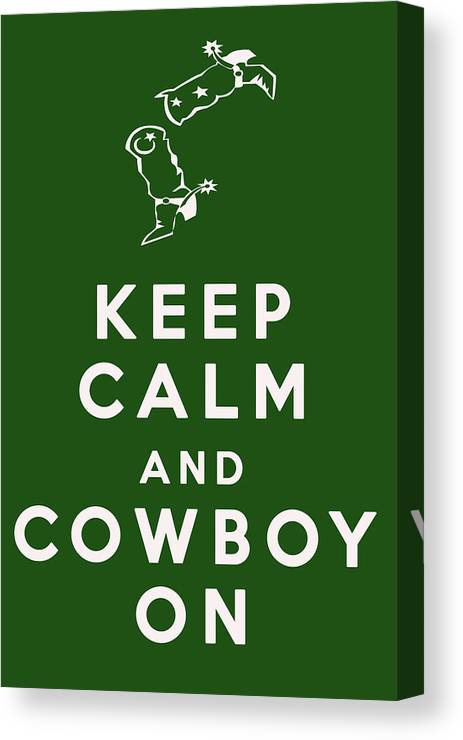 Keep Calm And Cowboy On Canvas Print featuring the digital art Keep Calm And Cowboy On by Georgia Fowler