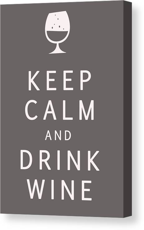 Keep Calm And Drink Wine Canvas Print featuring the digital art Keep Calm And Drink Wine by Georgia Fowler
