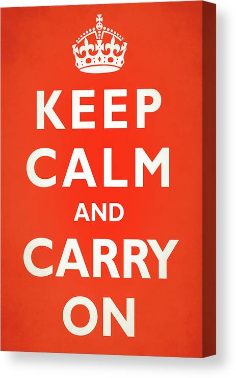 Vintage Poster Canvas Print featuring the photograph Keep Calm And Carry On by Mark Rogan