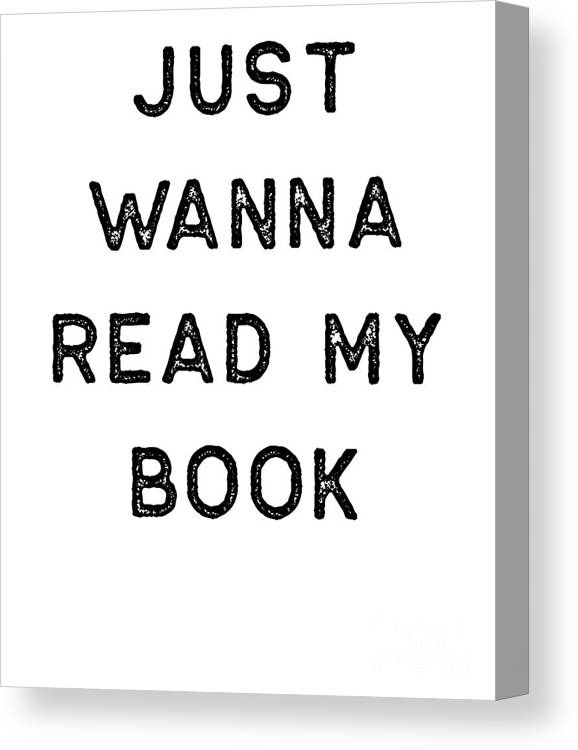Teacher Canvas Print featuring the digital art Book Shirt Just Wanna Read My Dark Reading Authors Librarian Writer Gift by J P