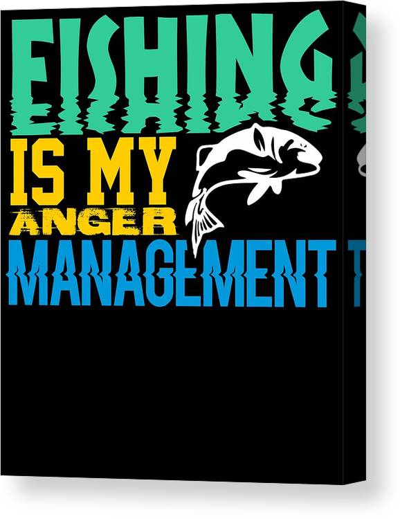 Go-jump-in-the-lake Canvas Print featuring the digital art Fishing Is My Anger Management by Kaylin Watchorn