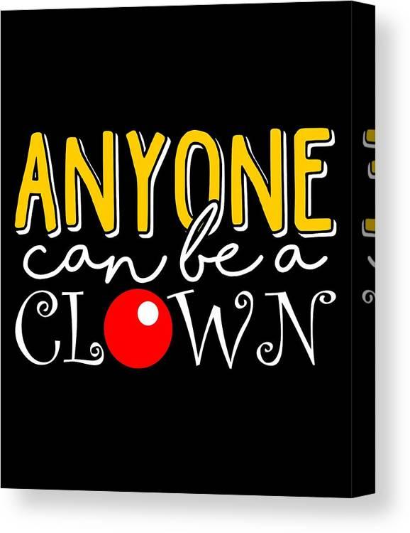 Clown Canvas Print featuring the digital art Anyone Can Be A Clown by Kaylin Watchorn