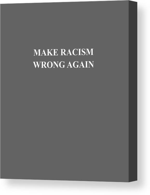 women's Shops Canvas Print featuring the digital art Make Racism Wrong Again Anti-hate 86 45 Resist Message Shirt by Do David