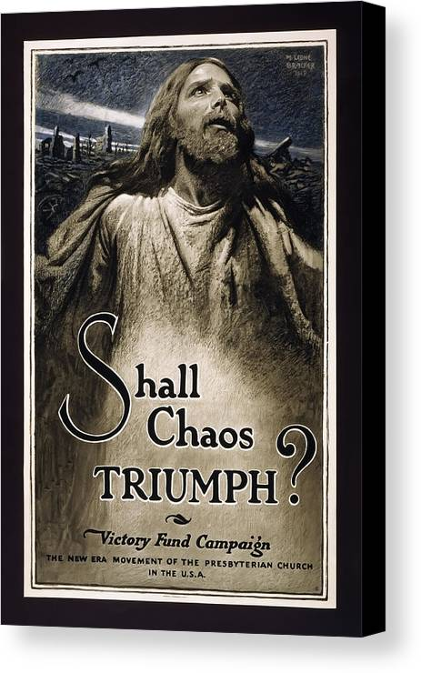 world War 1 Poster Canvas Print featuring the photograph Shall Chaos Triumph - W W 1 - 1919 by Daniel Hagerman