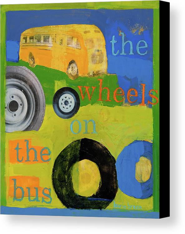 Bus Painting Canvas Print featuring the painting The Wheels On The Bus by Laurie Breen