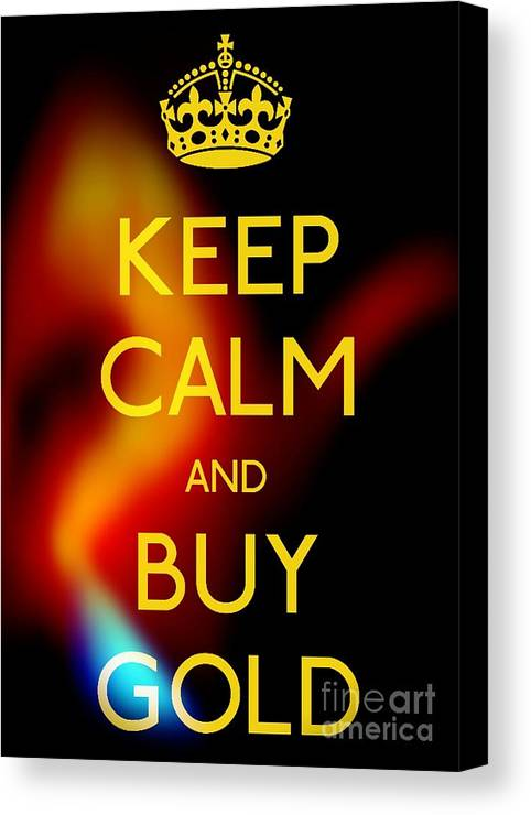 Keep Calm And Buy Gold Canvas Print featuring the photograph Keep Calm And Buy Gold by Daryl Macintyre