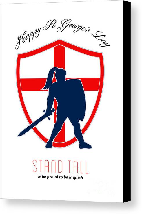St George Canvas Print featuring the digital art Be Proud To Be English Happy St George Day Poster by Aloysius Patrimonio