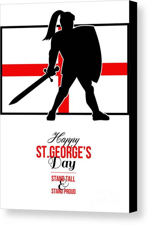 St George Canvas Print featuring the digital art Happy St George Day Stand Tall And Proud Greeting Card by Aloysius Patrimonio