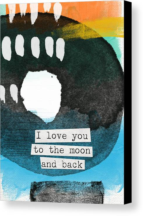 Love Canvas Print featuring the painting I Love You To The Moon And Back- Abstract Art by Linda Woods