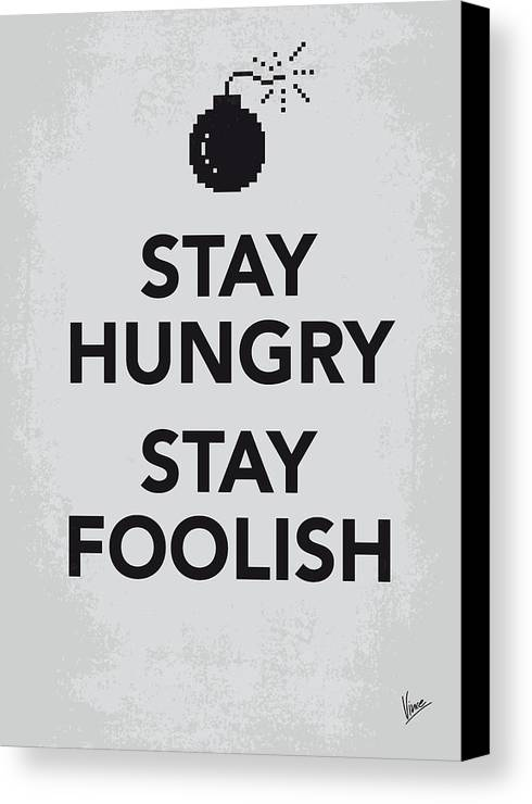 Stay Canvas Print featuring the digital art My Stay Hungry Stay Foolish Poster by Chungkong Art