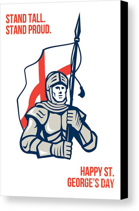St George Canvas Print featuring the digital art Stand Tall Proud English Happy St George Greeting Card by Aloysius Patrimonio