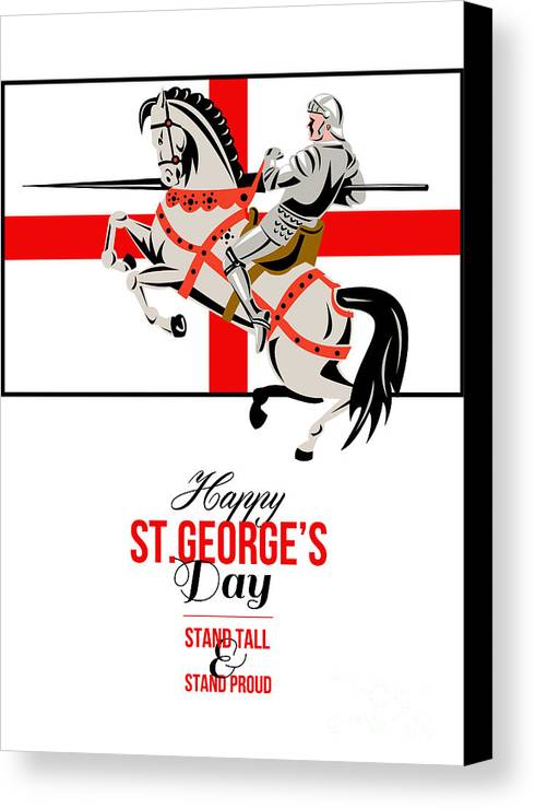 St George Canvas Print featuring the digital art Stand Tall Stand Proud Happy St George Day Retro Poster by Aloysius Patrimonio