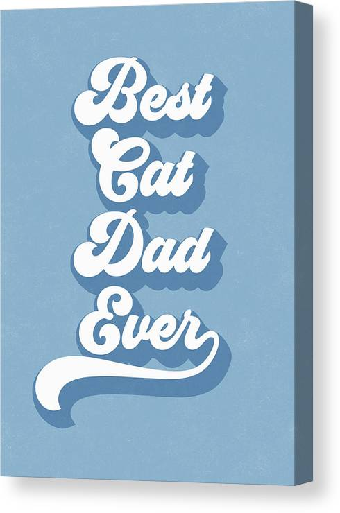 Cat Canvas Print featuring the digital art Best Cad Dad Ever Blue- Art By Linda Woods by Linda Woods