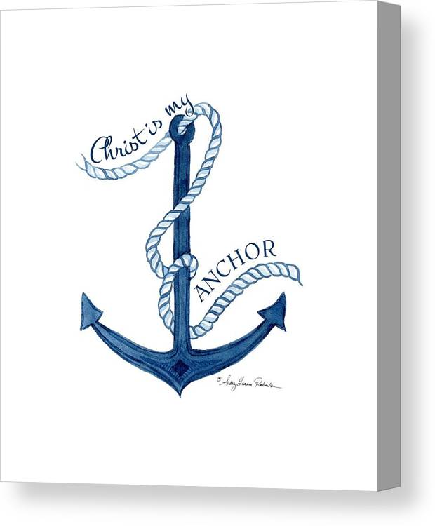 Sea Canvas Print featuring the painting Beach House Nautical Ship Christ Is My Anchor by Audrey Jeanne Roberts