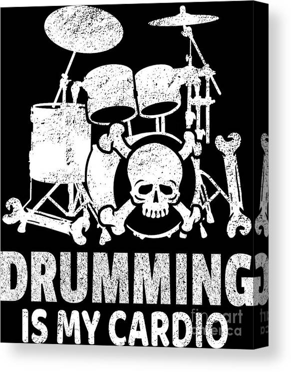 Drummer Canvas Print featuring the digital art Drumming Is My Cardio Drummer Drum Player Gift by Haselshirt
