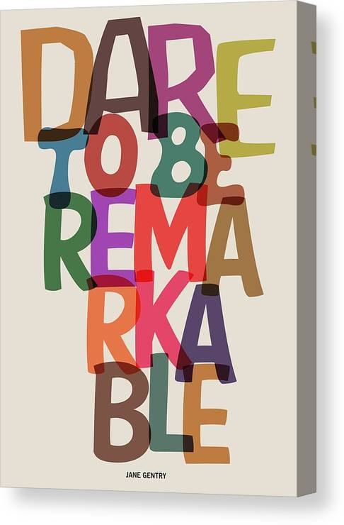 Motivational Quote Canvas Print featuring the digital art Dare To Be Jane Gentry Motivating Quotes poster by Lab No 4