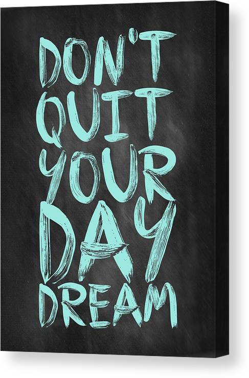 Inspirational Quote Canvas Print featuring the digital art Don't Quite Your Day Dream Inspirational Quotes poster by Lab No 4