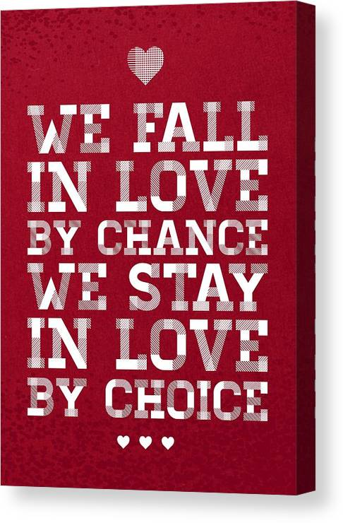 Love Making Quotes Canvas Print featuring the digital art We Fall In Love By Chance We Stay In Love By Choice Valentine Day's Quotes Poster by Lab No 4