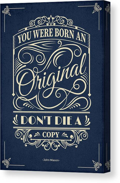 Inspirational Quotes Canvas Print featuring the digital art You Were Born An Original Motivational Quotes poster by Lab No 4