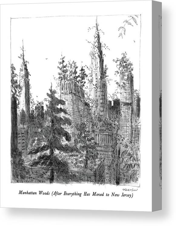 Manhattan Woods (after Everything Has Moved To New Jersey)  Manhattan Woods (after Everything Has Moved To New Jersey): Title. Skyscrapers Are Overgrown Canvas Print featuring the drawing Manhattan Woods by James Stevenson