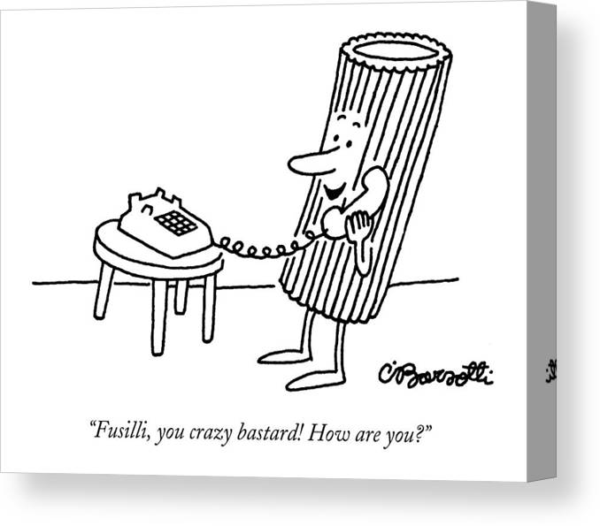 Food Canvas Print featuring the drawing Fusilli You Crazy Bastard How Are You? by Charles Barsotti
