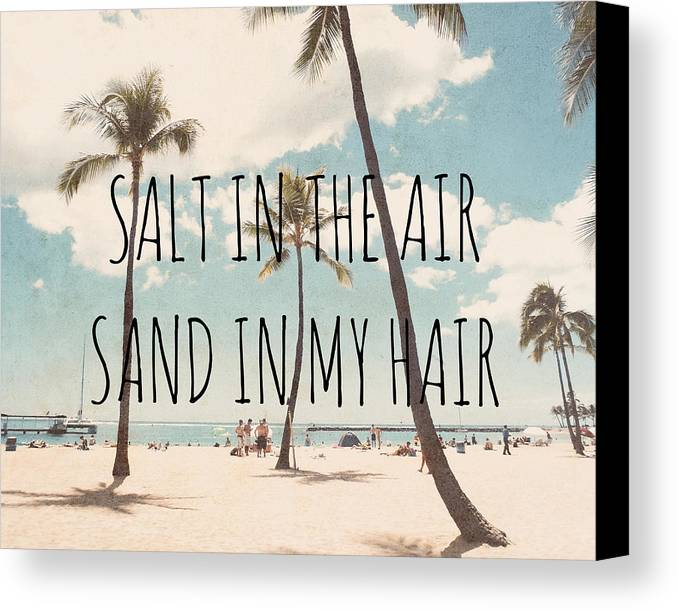 Quote Canvas Print featuring the photograph Salt In The Air Sand In My Hair by Nastasia Cook