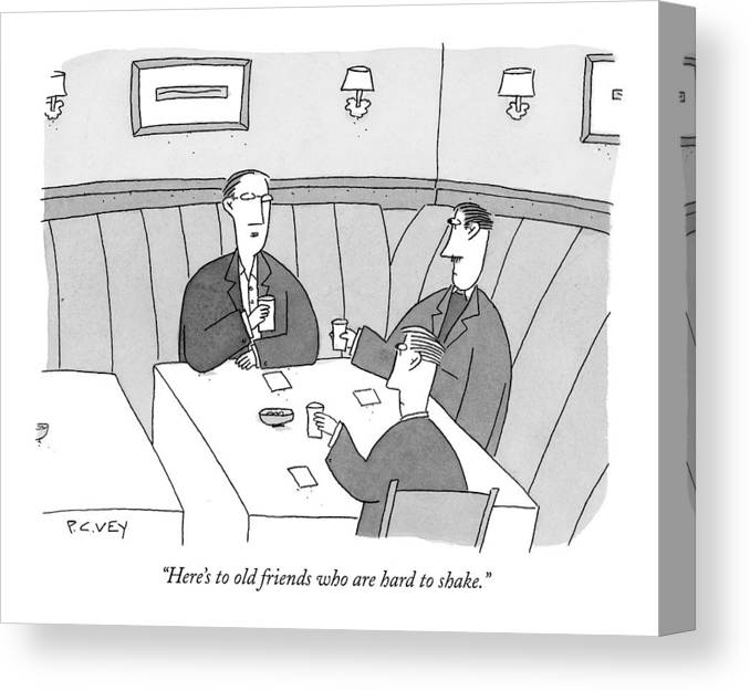 Relationships Problems Guy Night  (men Toasting At A Restaurant Table.) 122409  Pve P.c. Vey Canvas Print featuring the drawing Here's To Old Friends Who Are Hard To Shake by Peter C. Vey