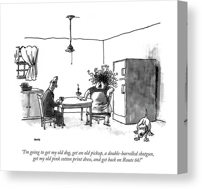 Haggard Wife To Husband In The Kitchen.  Relationships Canvas Print featuring the drawing I'm Going To Get My Old Dog by George Booth