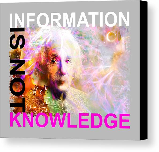Albert Einstein Canvas Print featuring the digital art Information Is Not Knowledge by Mal Bray