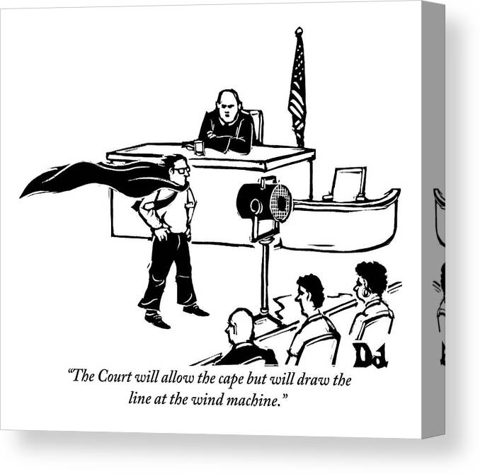 Law Canvas Print featuring the drawing A Man Is Seen Wearing A Cape Next To A Wind by Drew Dernavich