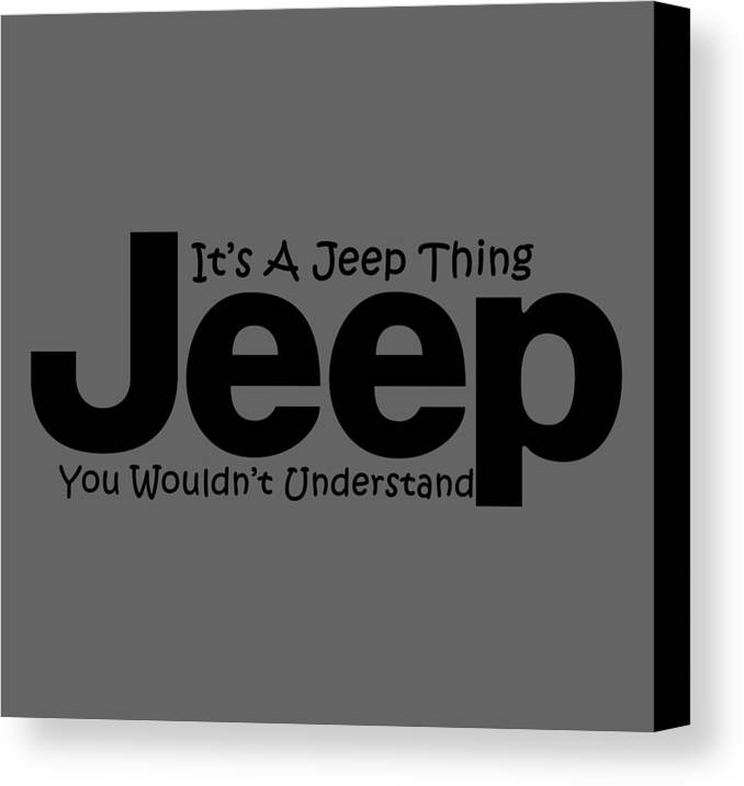 Jeep Canvas Print featuring the digital art Its A Jeep Thing by T Shirts R Us -