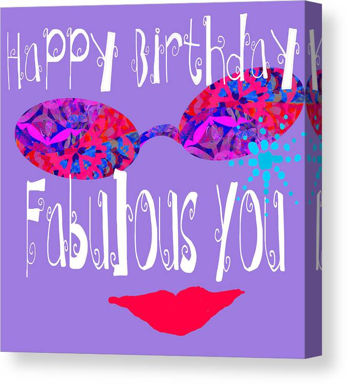 Happy Birthday Fabulous You Canvas Print / Canvas Art By