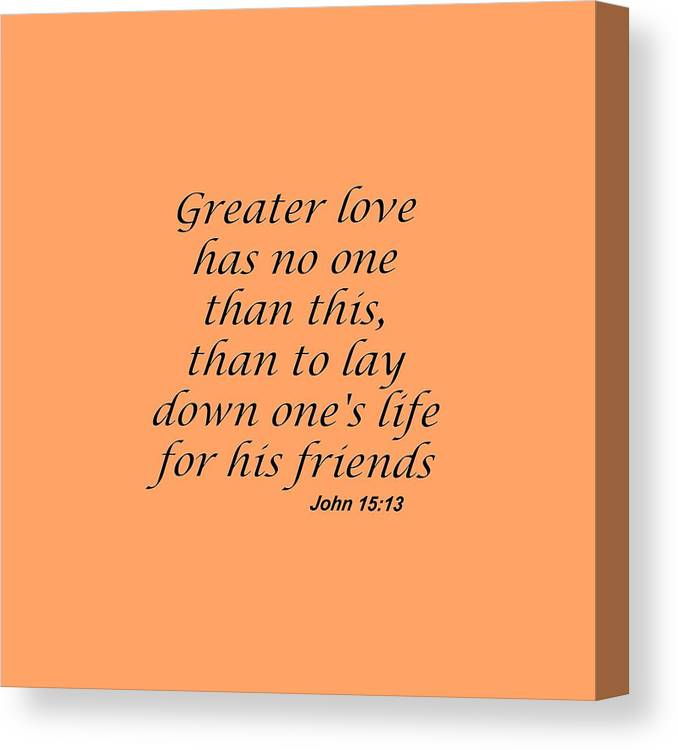 John 15 13 Greater Love Has No One Canvas Print Canvas Art By M K