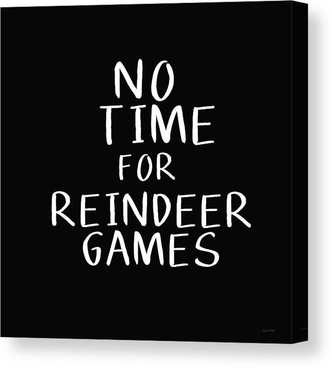 Christmas Canvas Print featuring the digital art No Time For Reindeer Games Black- Art By Linda Woods by Linda Woods