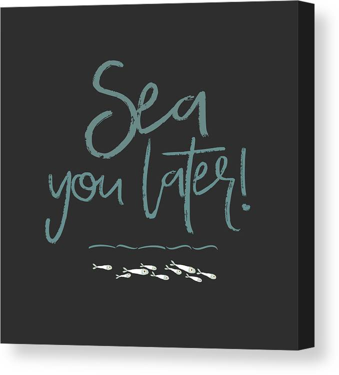 Sea You Later Canvas Print featuring the mixed media Sea You Later by Amanda Lakey