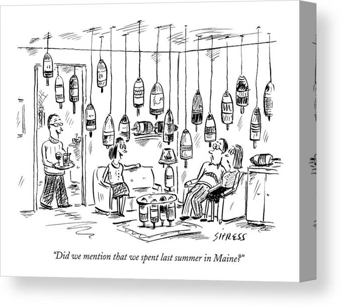 Interiors Household Vacations Lobster Vacation Ocean Decor Vacation Travel United States Entertain Company 121847 Dsi David Sipress  (couple Entertaining In Home Decorated With Fishing Buoys.) Canvas Print featuring the drawing Did We Mention That We Spent Last Summer In Maine? by David Sipress
