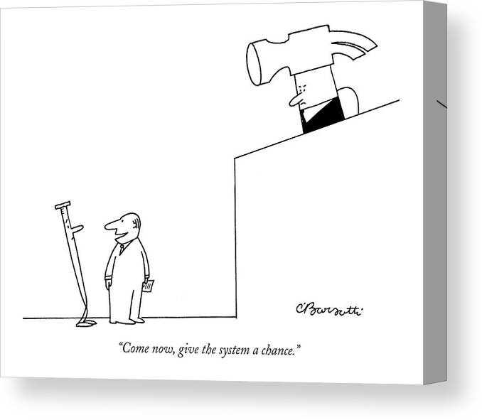 Crime Courtrooms Judges Bureaucracy  (lawyer Defending A Nail Canvas Print featuring the drawing Come Now, Give The System A Chance by Charles Barsotti
