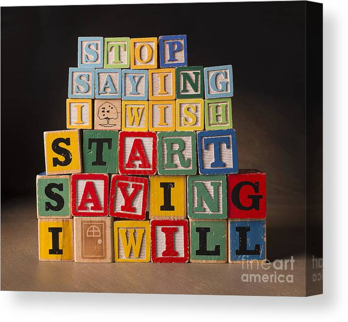 Stop Saying I Wish And Start Saying I Will Canvas Print featuring the photograph Stop saying I wish and start saying I will by Art Whitton