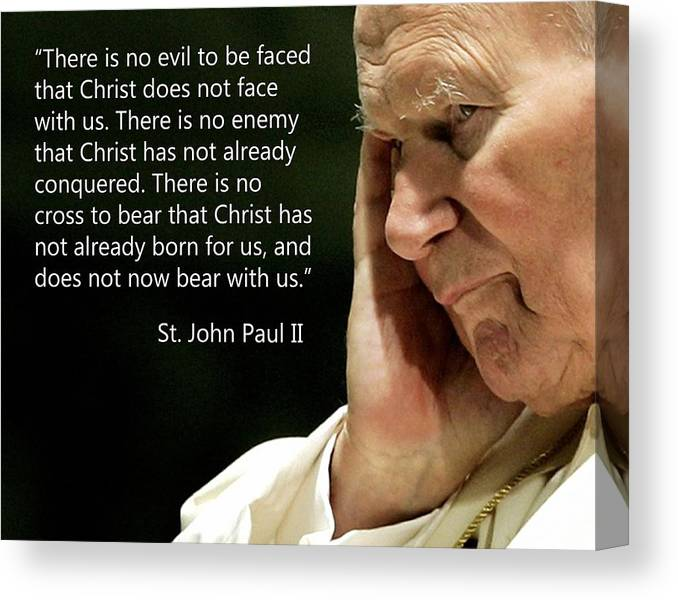 Saint John Paull Ii Quotes Catholic Saints Pope Canvas Print featuring the photograph St. John Paul II Quotes by Samuel Epperly