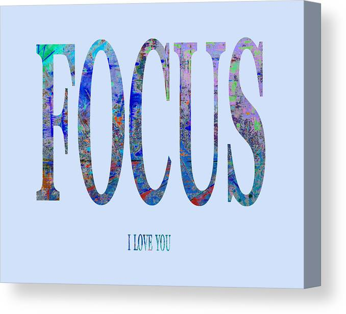Focus Canvas Print featuring the digital art FOCUS i love you by Corinne Carroll