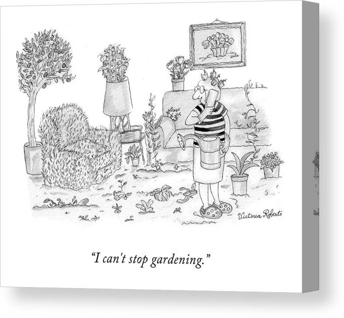 I Can't Stop Gardening. Canvas Print featuring the drawing I Can't Stop Gardening by Victoria Roberts