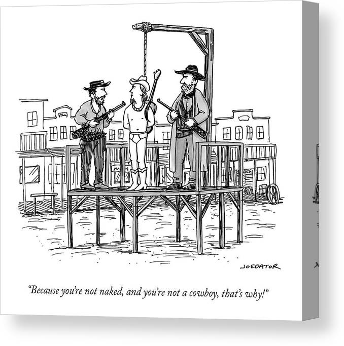 Because You're Not Naked Canvas Print featuring the drawing A Wild West Sheriff And Deputy Are About To Hang by Joe Dator
