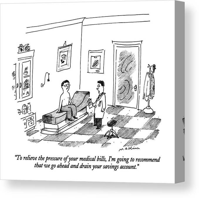 Doctor Says To Male Patient In An Examining Room.  Doctors Canvas Print featuring the drawing To Relieve The Pressure Of Your Medical Bills by Michael Maslin